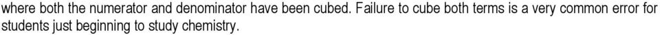Failure to cube both terms is a very