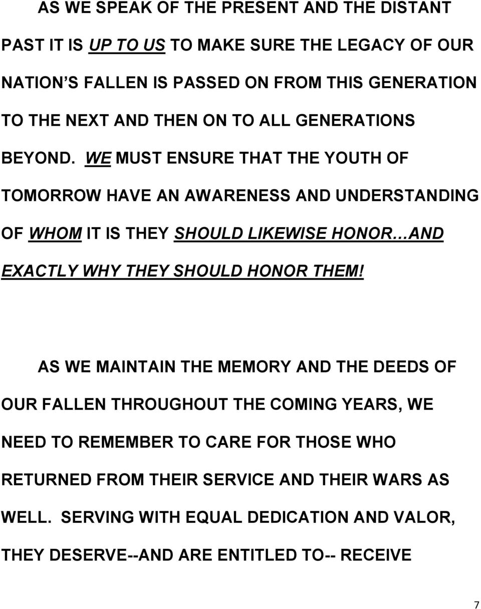 WE MUST ENSURE THAT THE YOUTH OF TOMORROW HAVE AN AWARENESS AND UNDERSTANDING OF WHOM IT IS THEY SHOULD LIKEWISE HONOR AND EXACTLY WHY THEY SHOULD HONOR