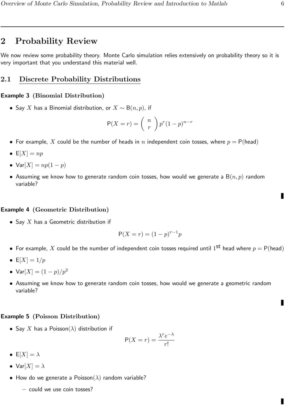 1 Discrete Probability Distributions Example 3 (Binomial Distribution) Say X has a Binomial distribution, or X B(n, p), if ( n P(X = r) = r ) p r (1 p) n r For example, X could be the number of heads