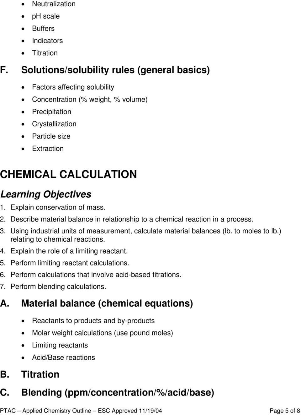 Explain conservation of mass. 2. Describe material balance in relationship to a chemical reaction in a process. 3. Using industrial units of measurement, relating to chemical reactions. 4.