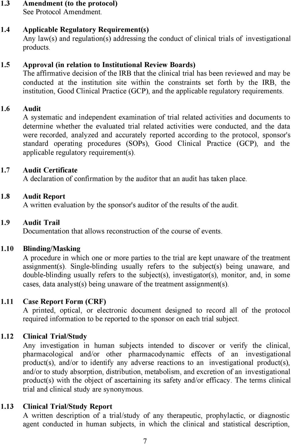 5 Approval (in relation to Institutional Review Boards) The affirmative decision of the IRB that the clinical trial has been reviewed and may be conducted at the institution site within the