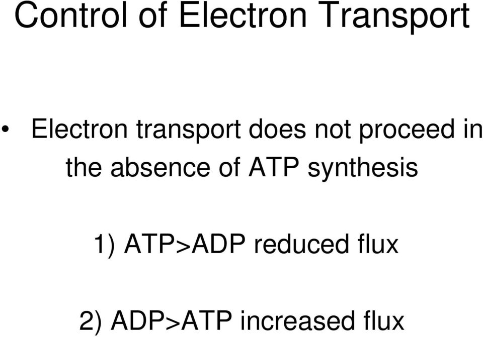 absence of ATP synthesis 1) ATP>ADP