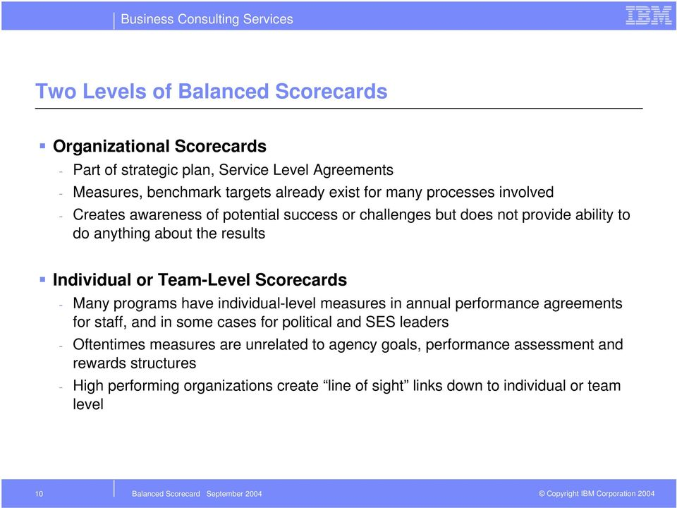 Scorecards - Many programs have individual-level measures in annual performance agreements for staff, and in some cases for political and SES leaders - Oftentimes