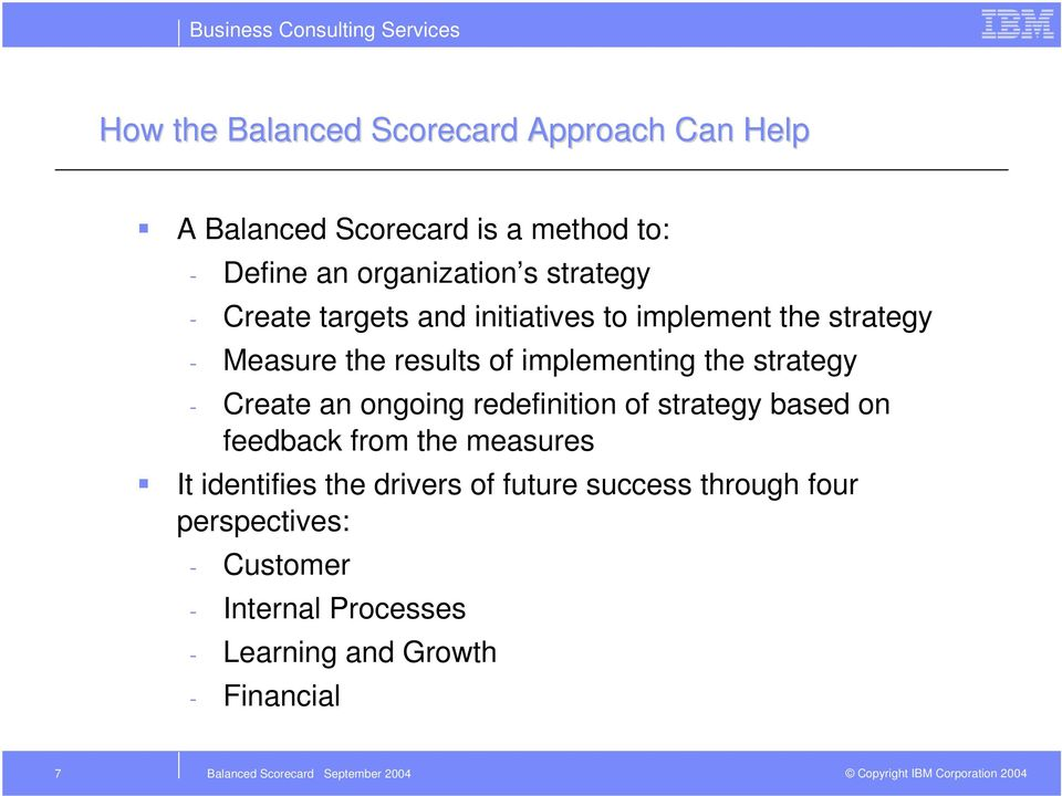 strategy - Create an ongoing redefinition of strategy based on feedback from the measures It identifies the