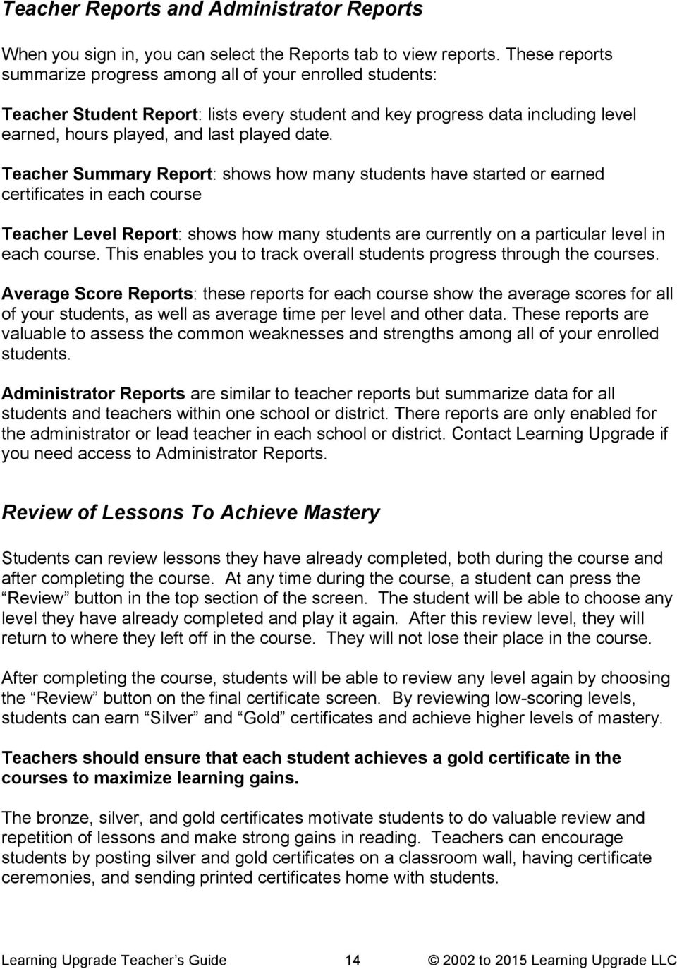 Teacher Summary Report: shows how many students have started or earned certificates in each course Teacher Level Report: shows how many students are currently on a particular level in each course.