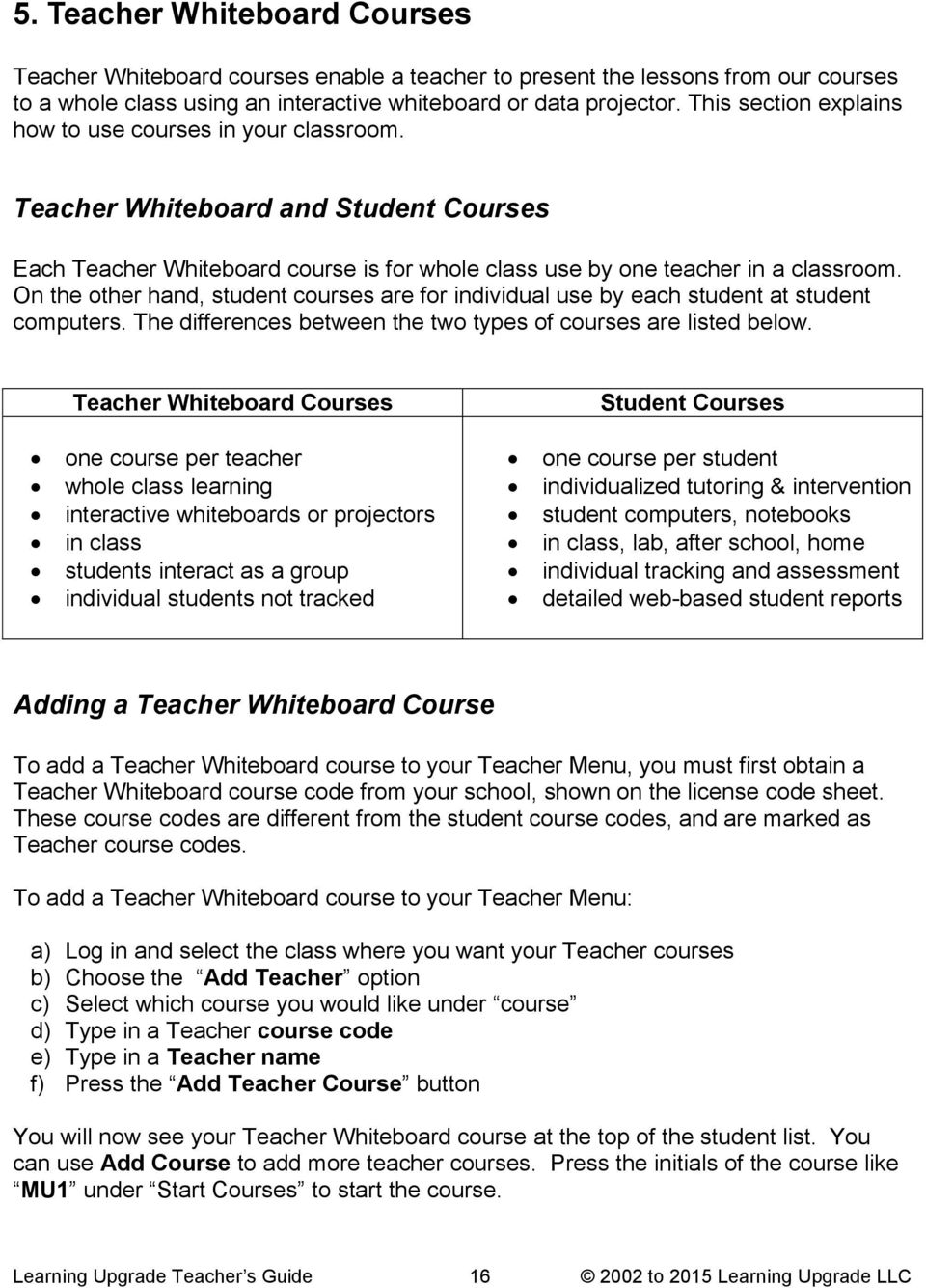 On the other hand, student courses are for individual use by each student at student computers. The differences between the two types of courses are listed below.
