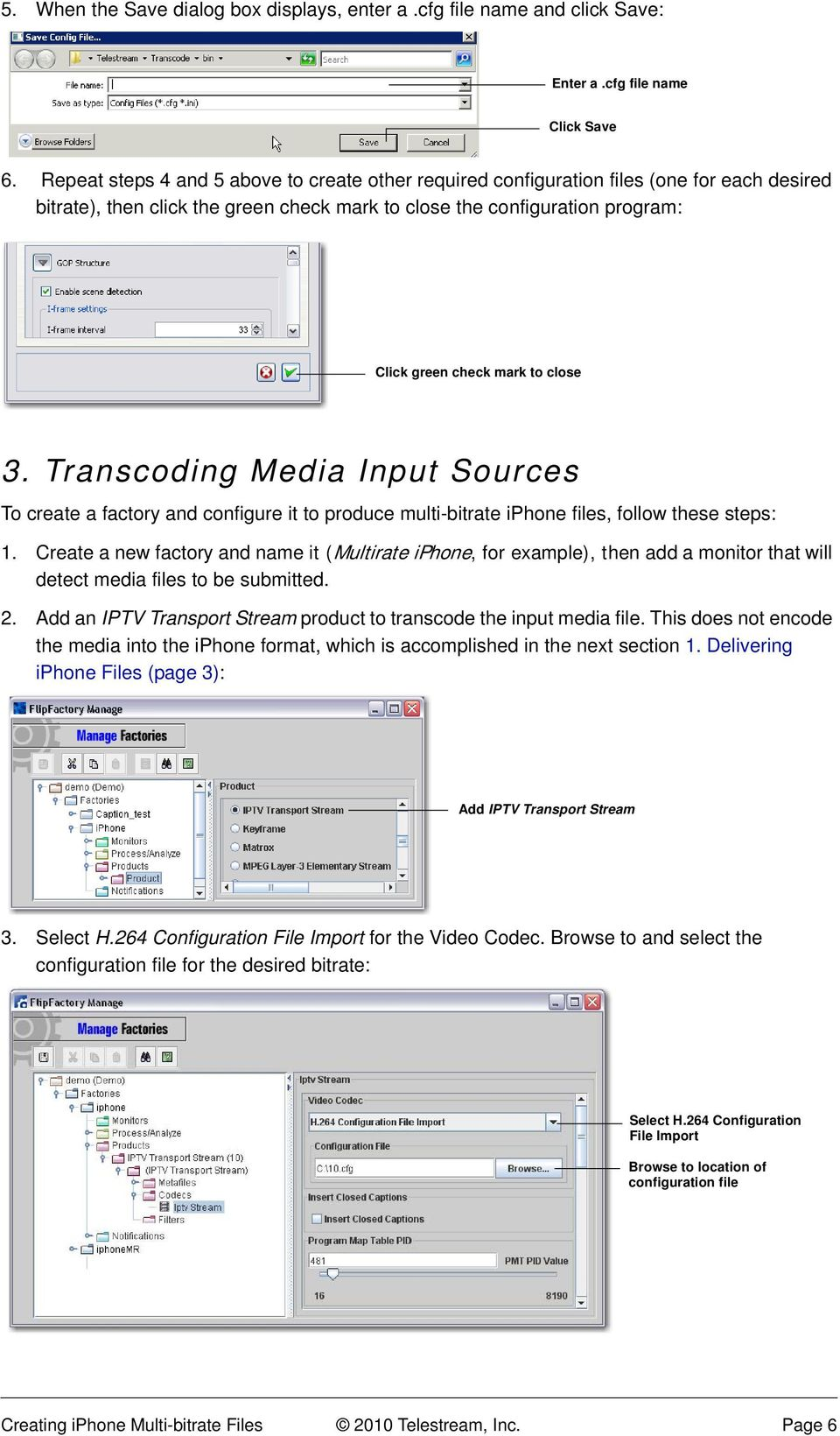 close 3. Transcoding Media Input Sources To create a factory and configure it to produce multi-bitrate iphone files, follow these steps: 1.