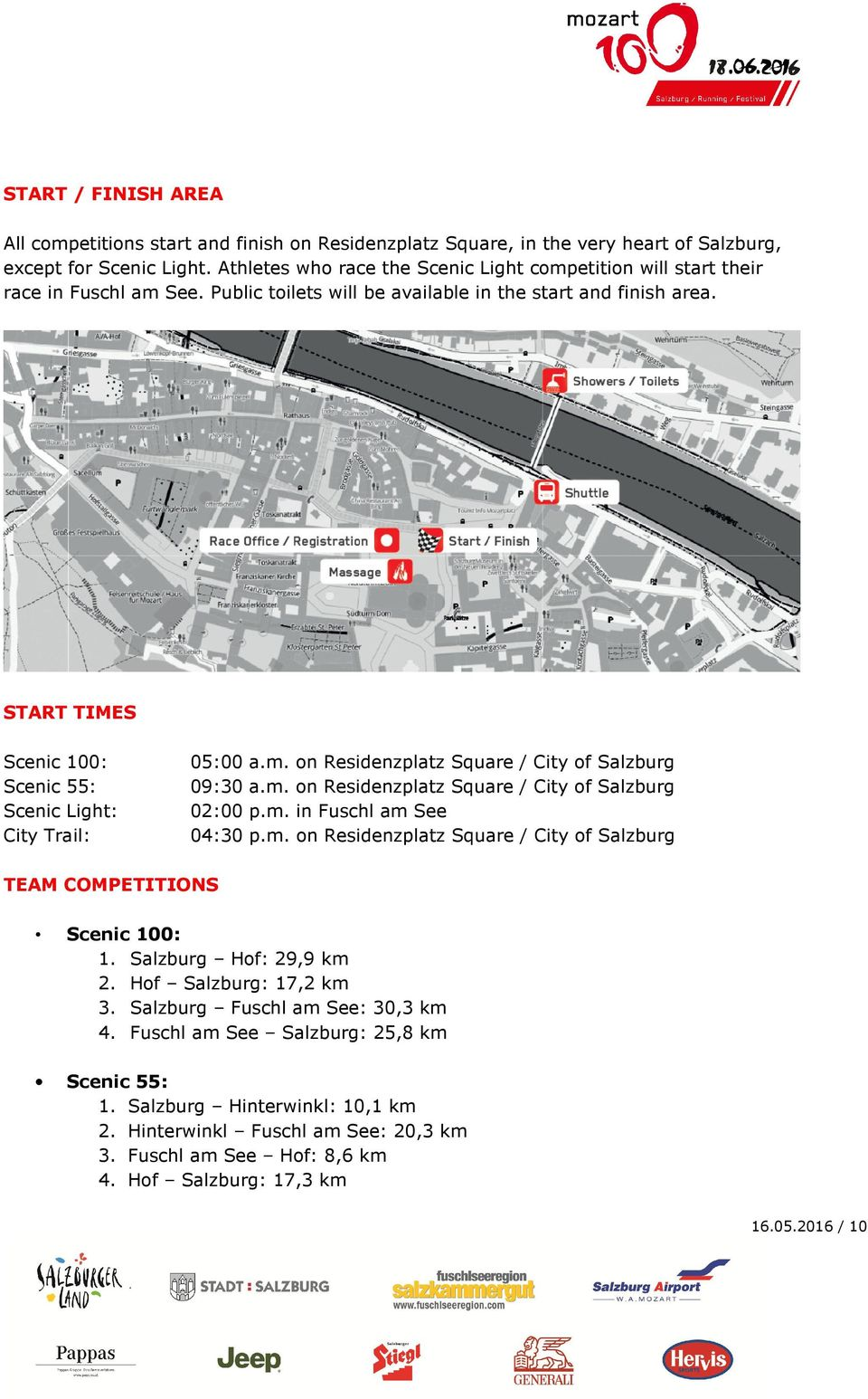START TIMES Scenic 100: Scenic 55: Scenic Light: City Trail: 05:00 a.m. on Residenzplatz Square / City of Salzburg 09:30 a.m. on Residenzplatz Square / City of Salzburg 02:00 p.m. in Fuschl am See 04:30 p.