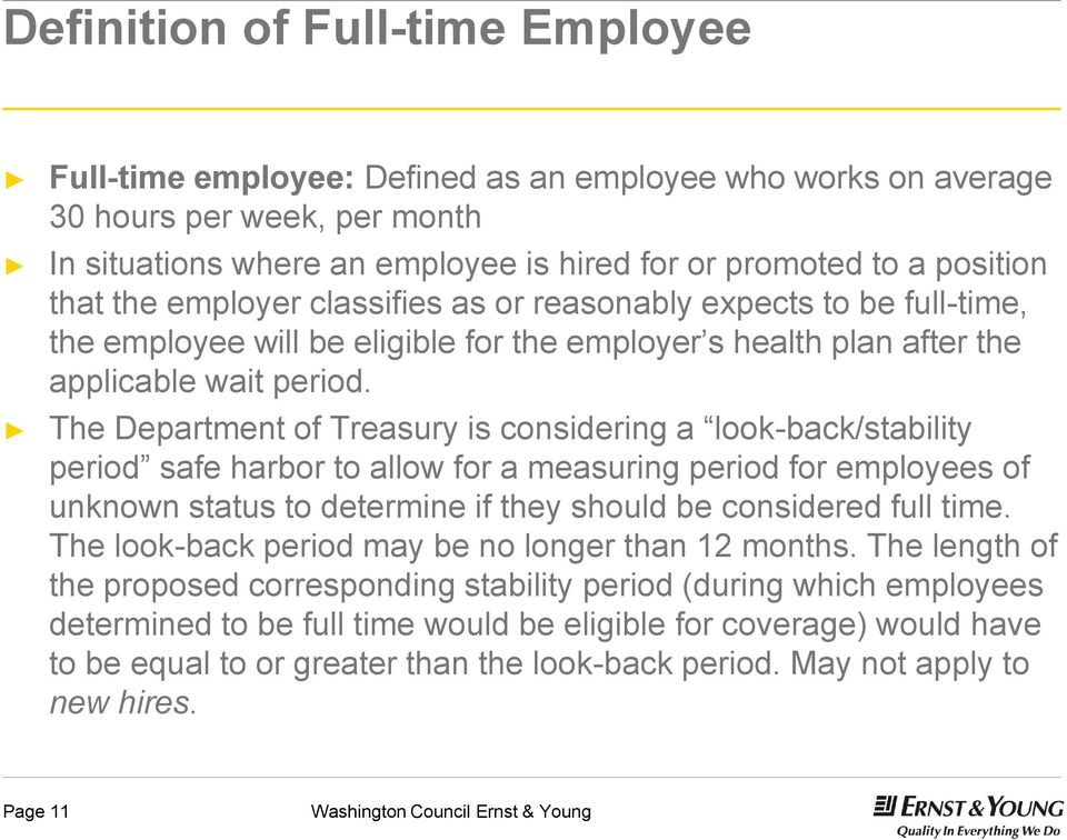 The Department of Treasury is considering a look-back/stability period safe harbor to allow for a measuring period for employees of unknown status to determine if they should be considered full time.
