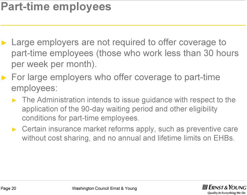 For large employers who offer coverage to part-time employees: The Administration intends to issue guidance with respect to the