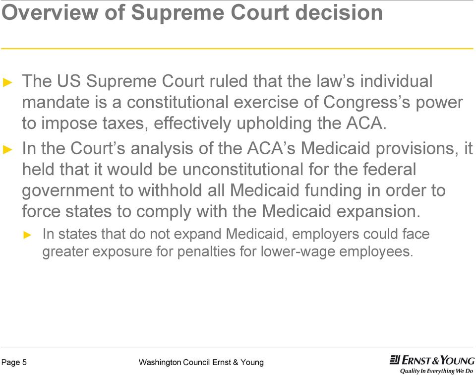 In the Court s analysis of the ACA s Medicaid provisions, it held that it would be unconstitutional for the federal government to