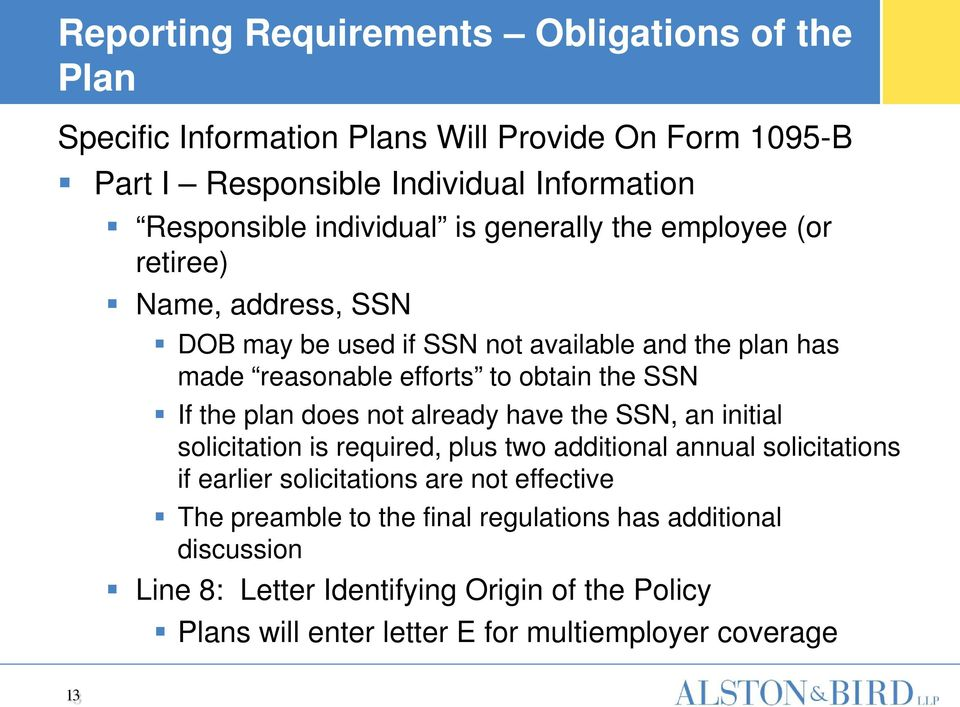 SSN If the plan does not already have the SSN, an initial solicitation is required, plus two additional annual solicitations if earlier solicitations are not