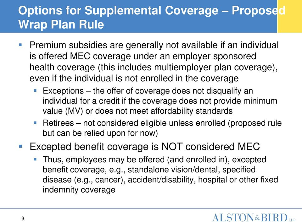 provide minimum value (MV) or does not meet affordability standards Retirees not considered eligible unless enrolled (proposed rule but can be relied upon for now) Excepted benefit coverage is NOT