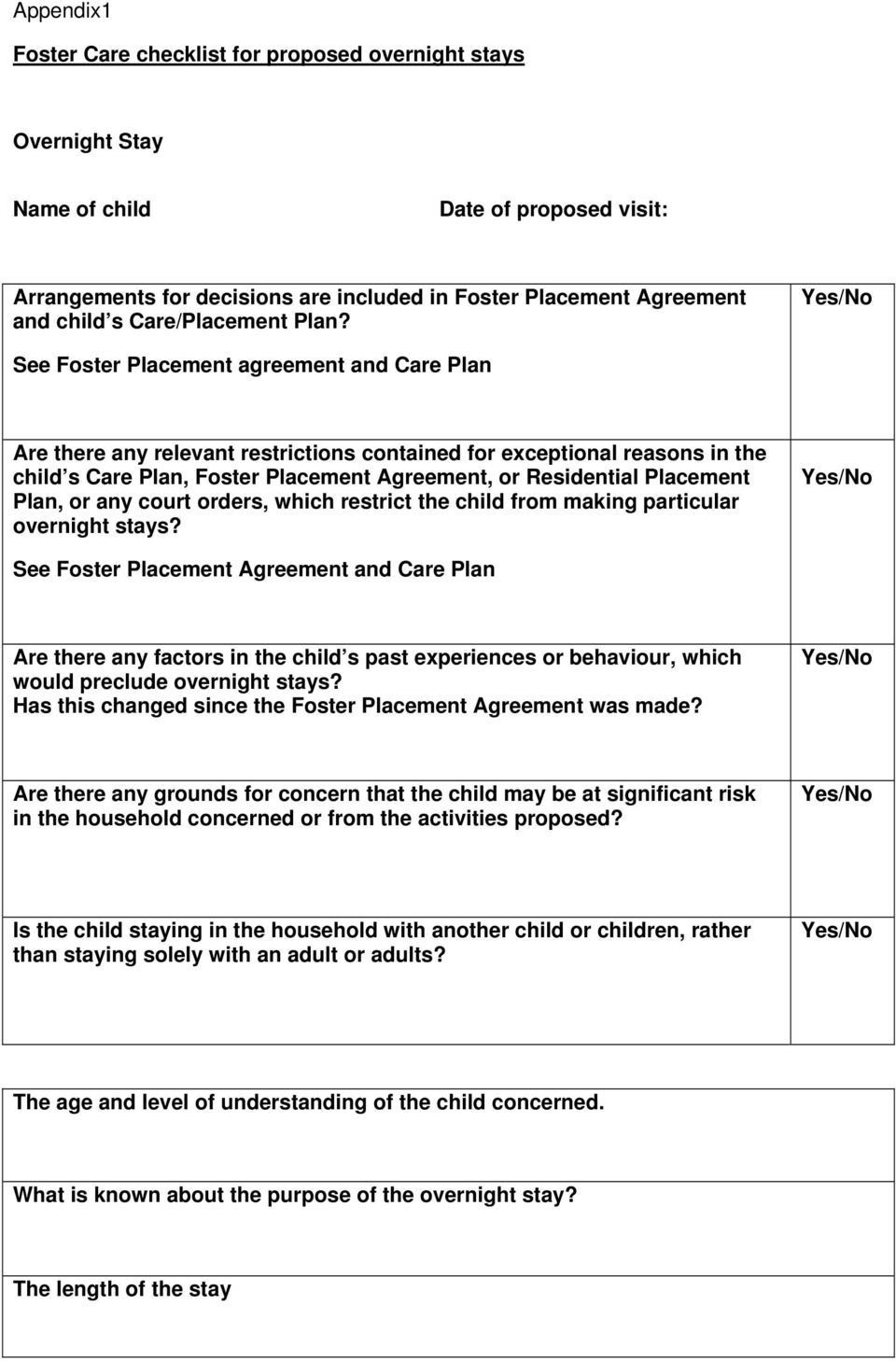 Yes/No See Foster Placement agreement and Care Plan Are there any relevant restrictions contained for exceptional reasons in the child s Care Plan, Foster Placement Agreement, or Residential