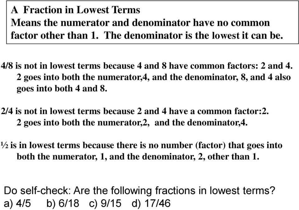 / is not in lowest terms because and have a common factor:. goes into both the numerator,, and the denominator,.