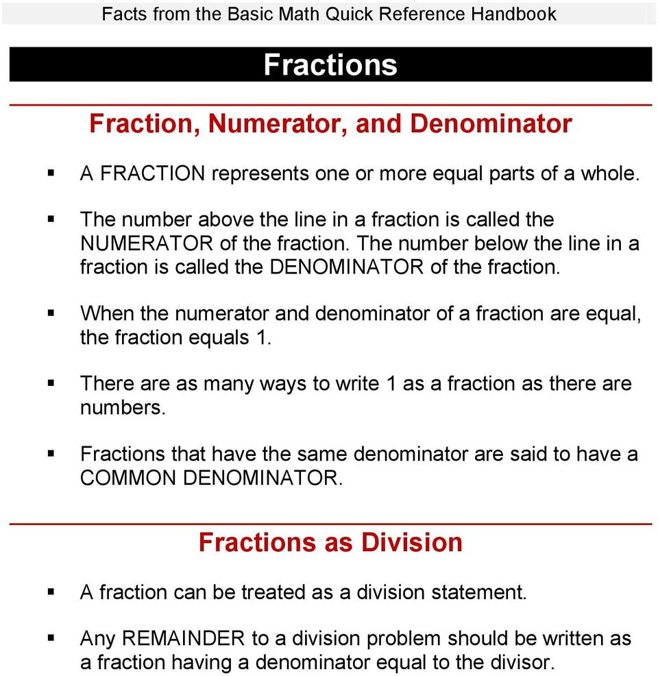 When the numerator and denominator of a fraction are equal, the fraction equals 1. There are as many ways to write 1 as a fraction as there are numbers.