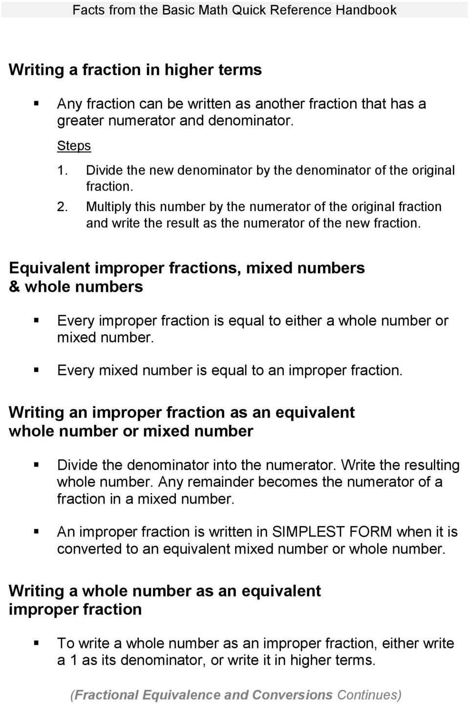 Equivalent improper fractions, mixed numbers & whole numbers Every improper fraction is equal to either a whole number or mixed number. Every mixed number is equal to an improper fraction.