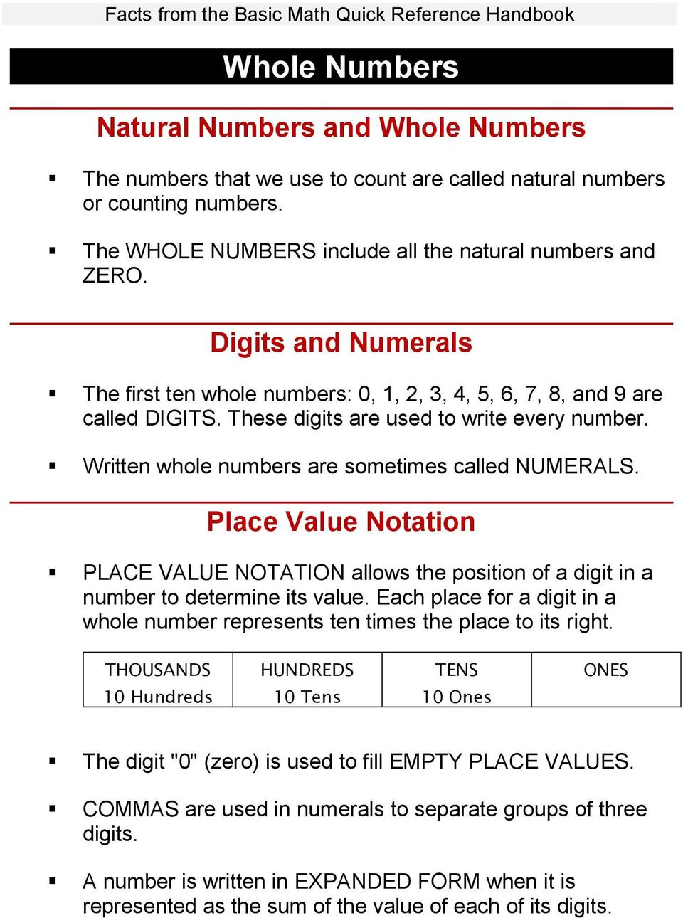 Place Value Notation PLACE VALUE NOTATION allows the position of a digit in a number to determine its value. Each place for a digit in a whole number represents ten times the place to its right.