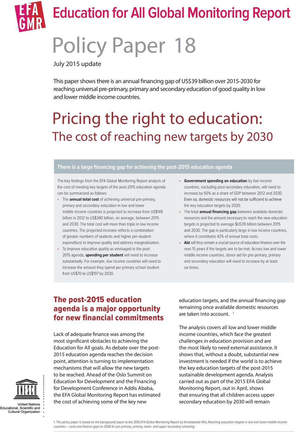 Pricing the right to education: The cost of reaching new targets by 2030 There is a large financing gap for achieving the post-2015 education agenda The key findings from the EFA Global Monitoring