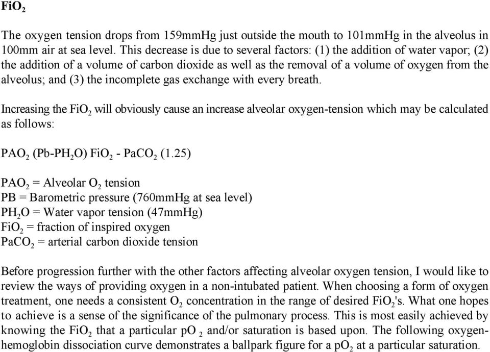 incomplete gas exchange with every breath. Increasing the FiO will obviously cause an increase alveolar oxygen-tension which may be calculated as follows: PAO (Pb-PH O) FiO - PaCO (1.