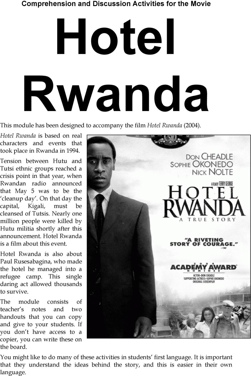 night and hotel rwanda similarities Hotel rwanda is a 2004 british-italian-south african historical drama film directed by terry george it was adapted from a screenplay co-written by george and keir.