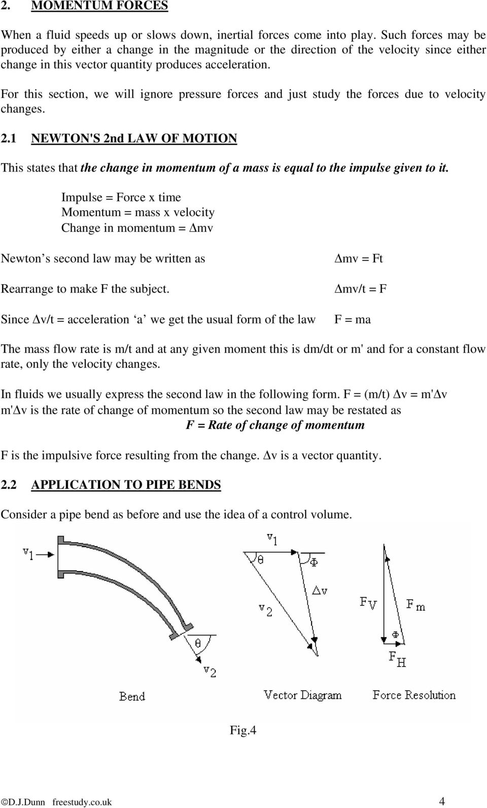 For this section, we will ignore pressure forces and just study the forces due to velocity changes. 2.