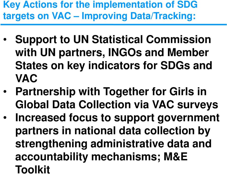 Partnership with Together for Girls in Global Data Collection via VAC surveys Increased focus to support