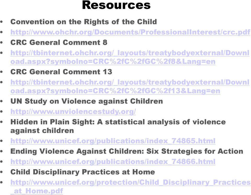 unviolencestudy.org/ Hidden in Plain Sight: A statistical analysis of violence against children http://www.unicef.org/publications/index_74865.