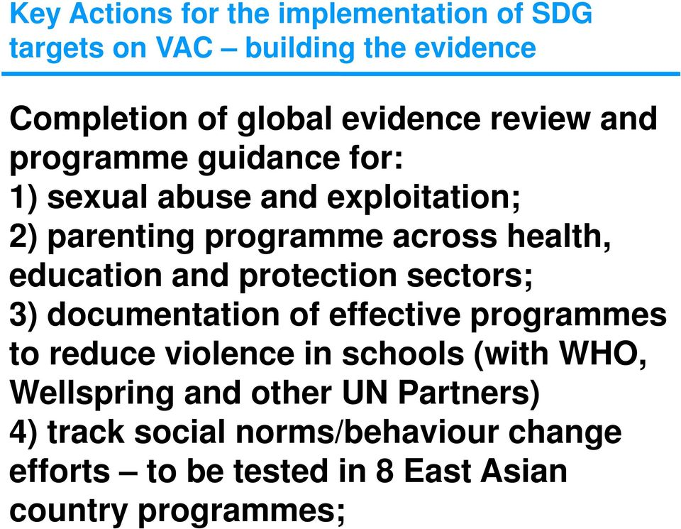 protection sectors; 3) documentation of effective programmes to reduce violence in schools (with WHO, Wellspring