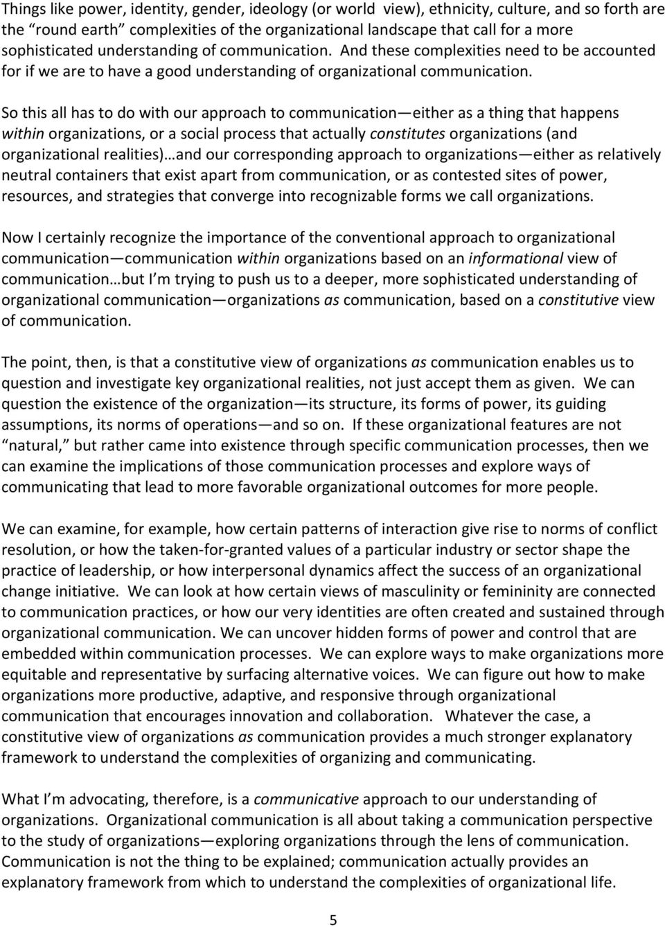 So this all has to do with our approach to communication either as a thing that happens within organizations, or a social process that actually constitutes organizations (and organizational