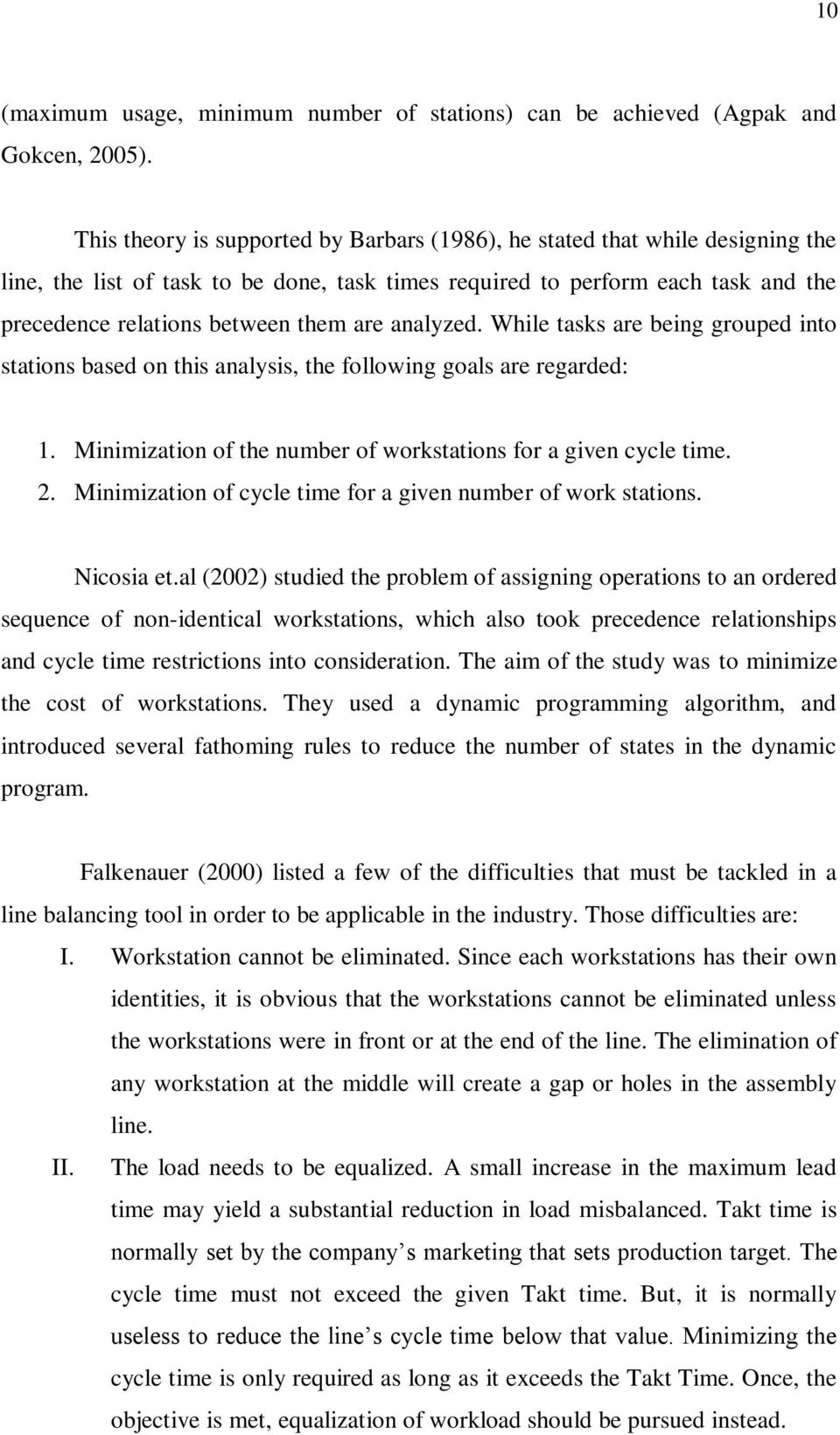 are analyzed. While tasks are being grouped into stations based on this analysis, the following goals are regarded: 1. Minimization of the number of workstations for a given cycle time. 2.