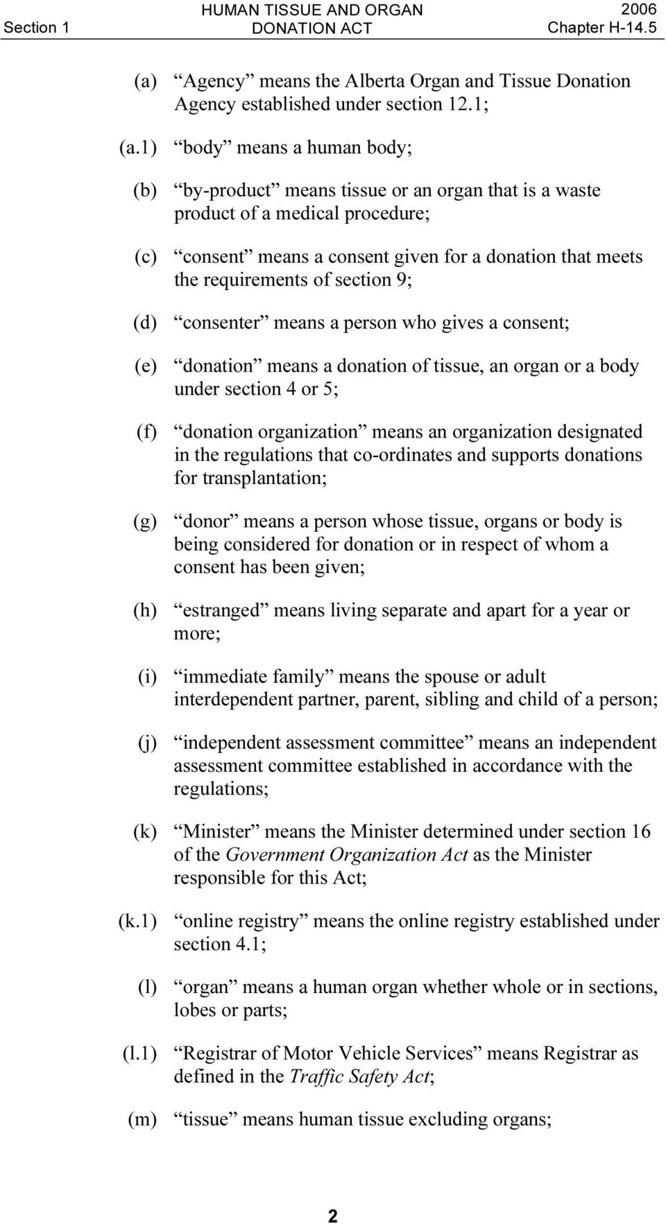 section 9; (d) consenter means a person who gives a consent; (e) donation means a donation of tissue, an organ or a body under section 4 or 5; (f) donation organization means an organization