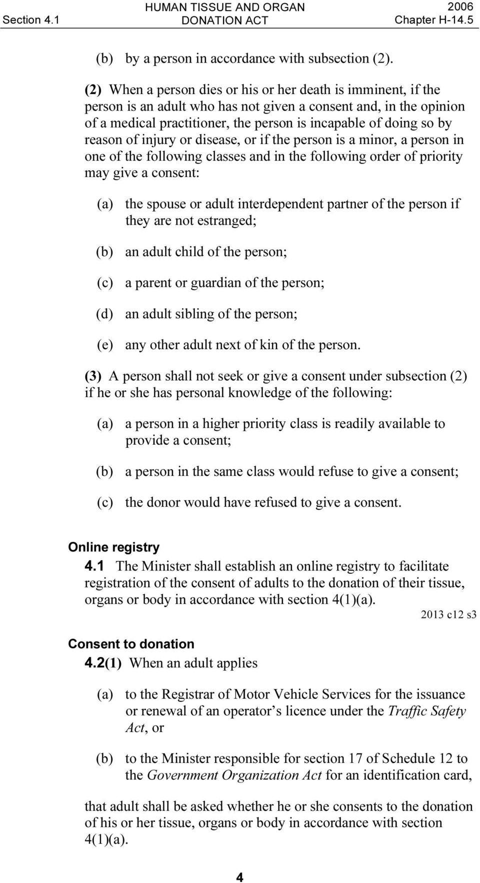 reason of injury or disease, or if the person is a minor, a person in one of the following classes and in the following order of priority may give a consent: (a) the spouse or adult interdependent