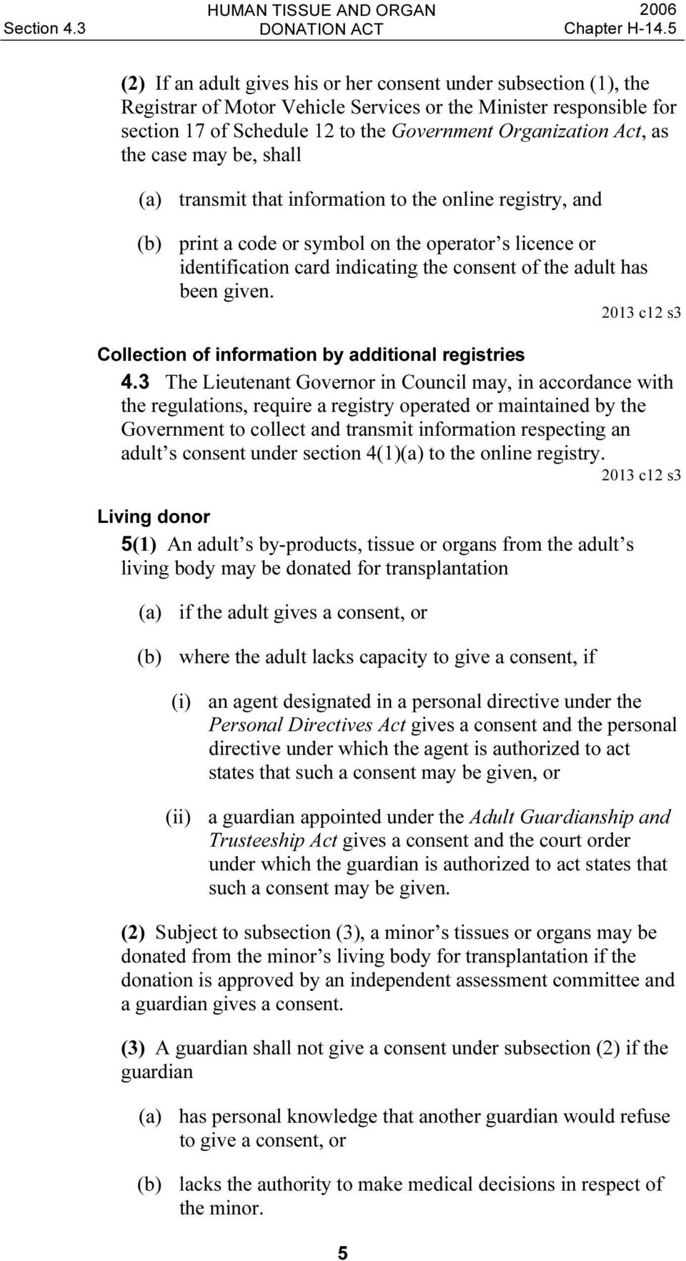 as the case may be, shall (a) transmit that information to the online registry, and (b) print a code or symbol on the operator s licence or identification card indicating the consent of the adult has