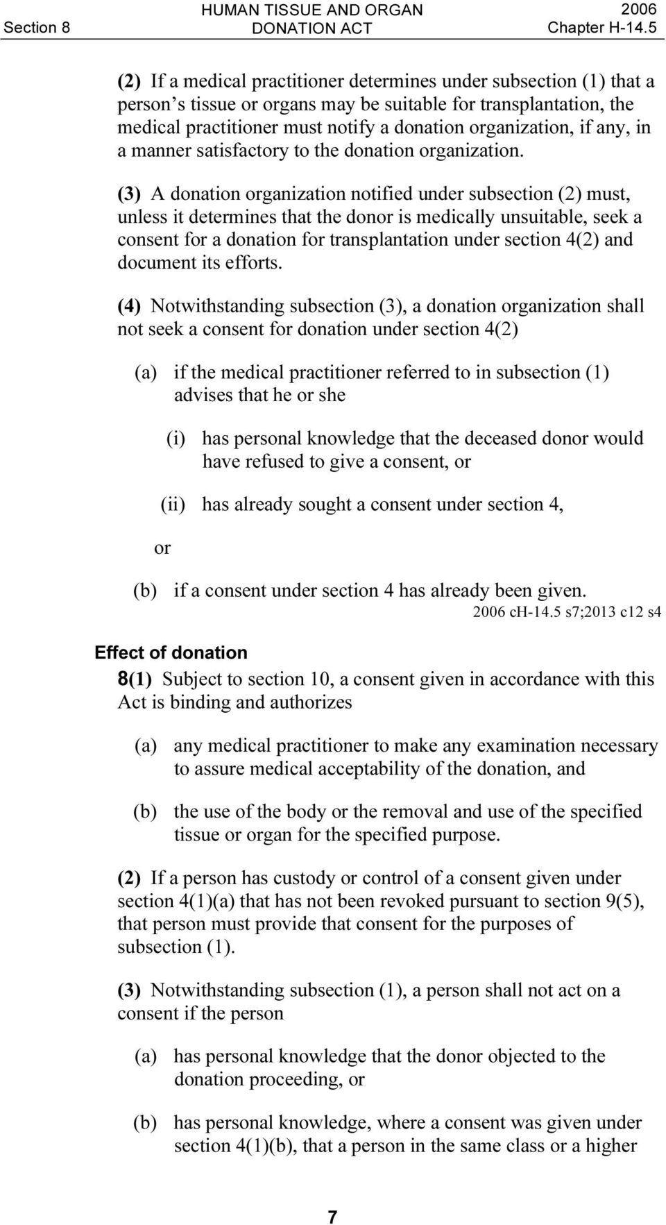 (3) A donation organization notified under subsection (2) must, unless it determines that the donor is medically unsuitable, seek a consent for a donation for transplantation under section 4(2) and
