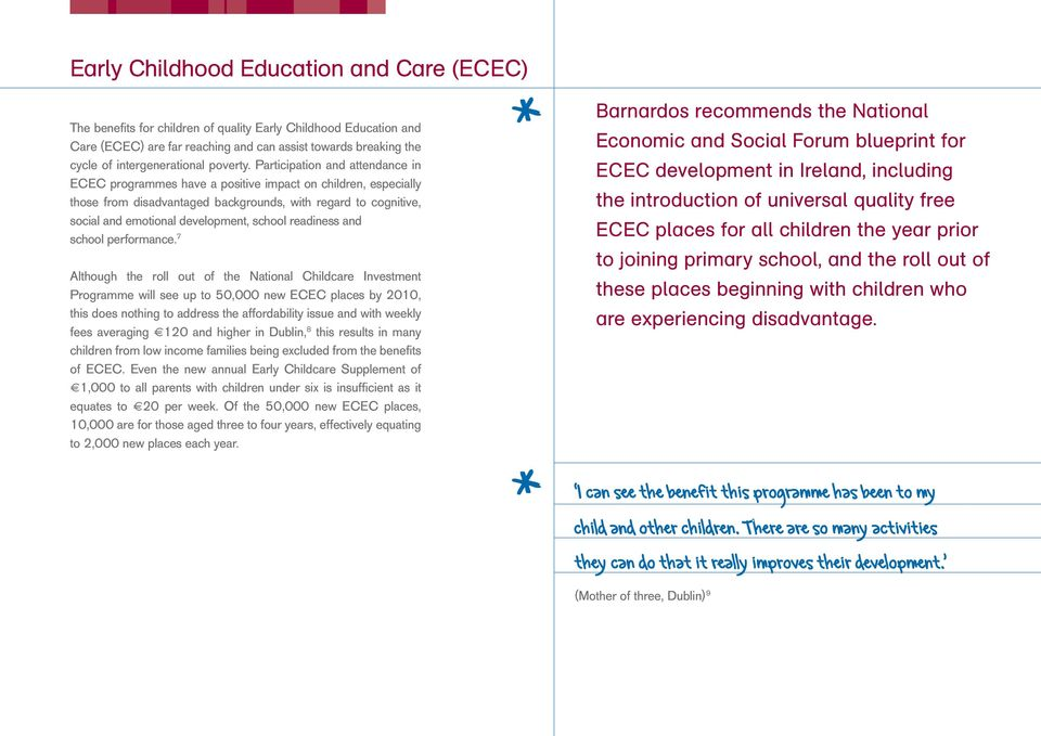 Participation and attendance in ECEC programmes have a positive impact on children, especially those from disadvantaged backgrounds, with regard to cognitive, social and emotional development, school