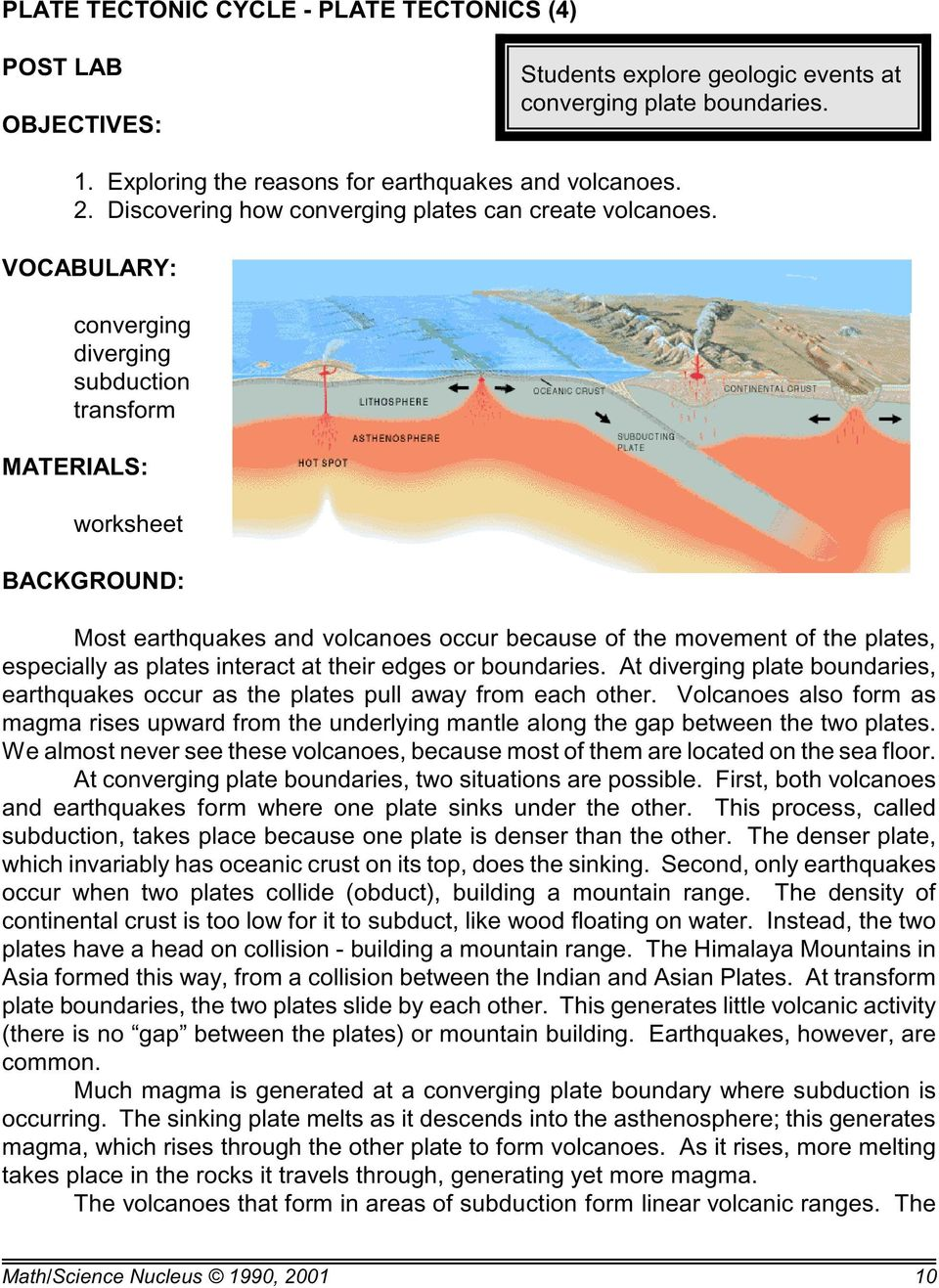 VOCABULARY: converging diverging subduction transform MATERIALS: worksheet BACKGROUND: Most earthquakes and volcanoes occur because of the movement of the plates, especially as plates interact at