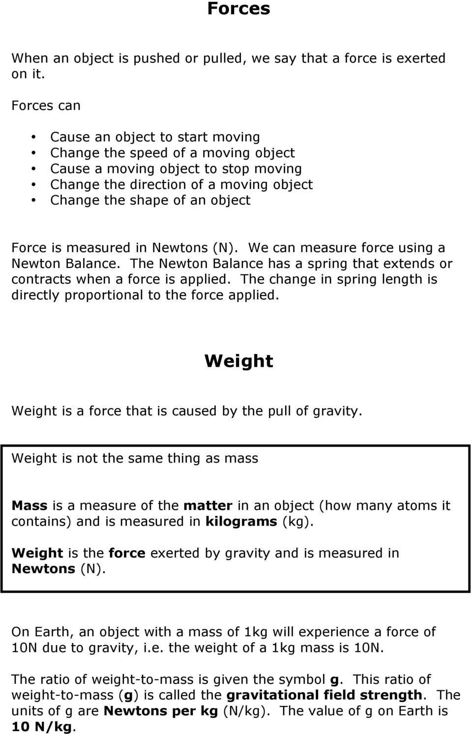 measured in Newtons (N). We can measure force using a Newton Balance. The Newton Balance has a spring that extends or contracts when a force is applied.