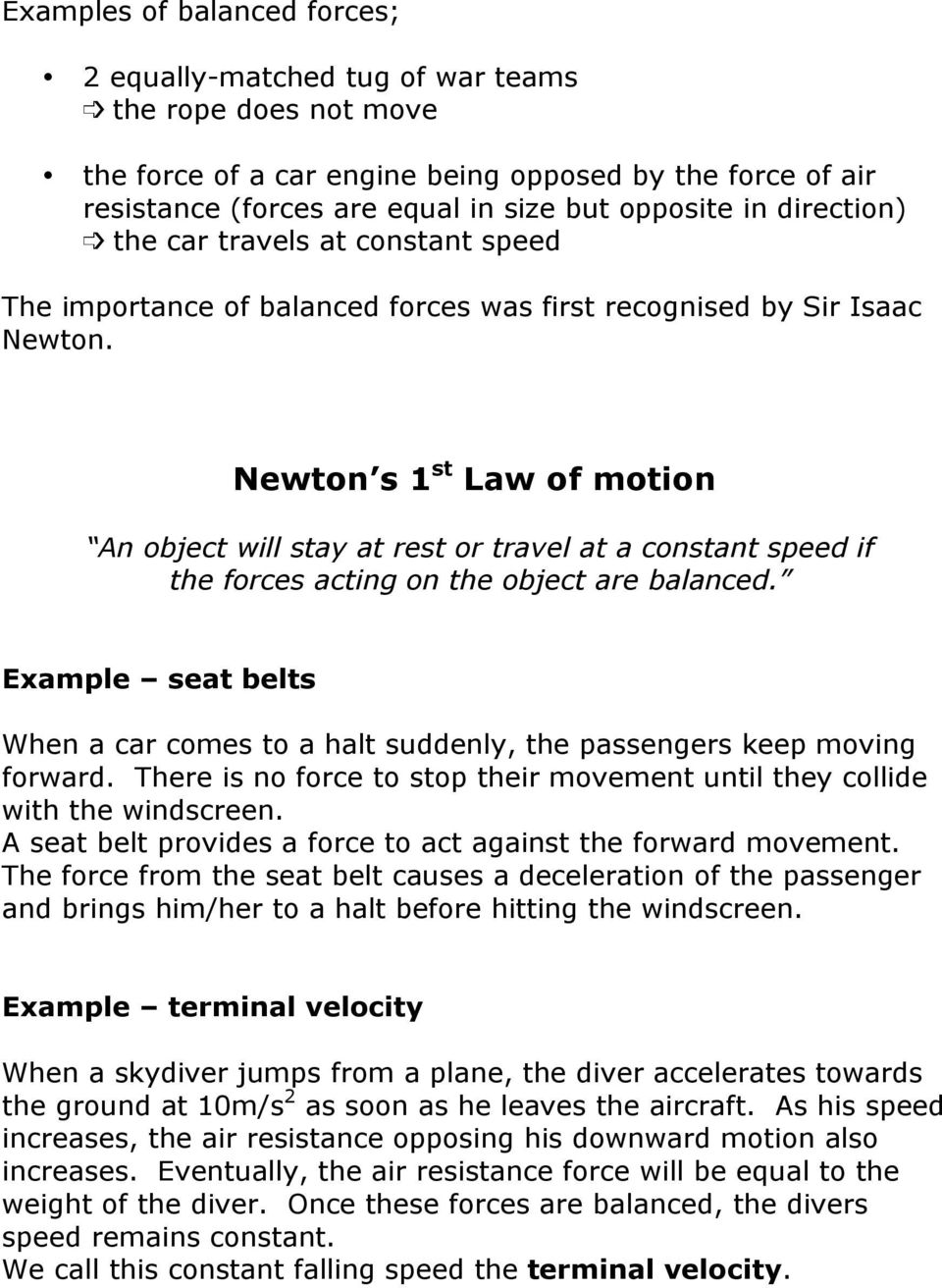 Newton s 1 st Law of motion An object will stay at rest or travel at a constant speed if the forces acting on the object are balanced.