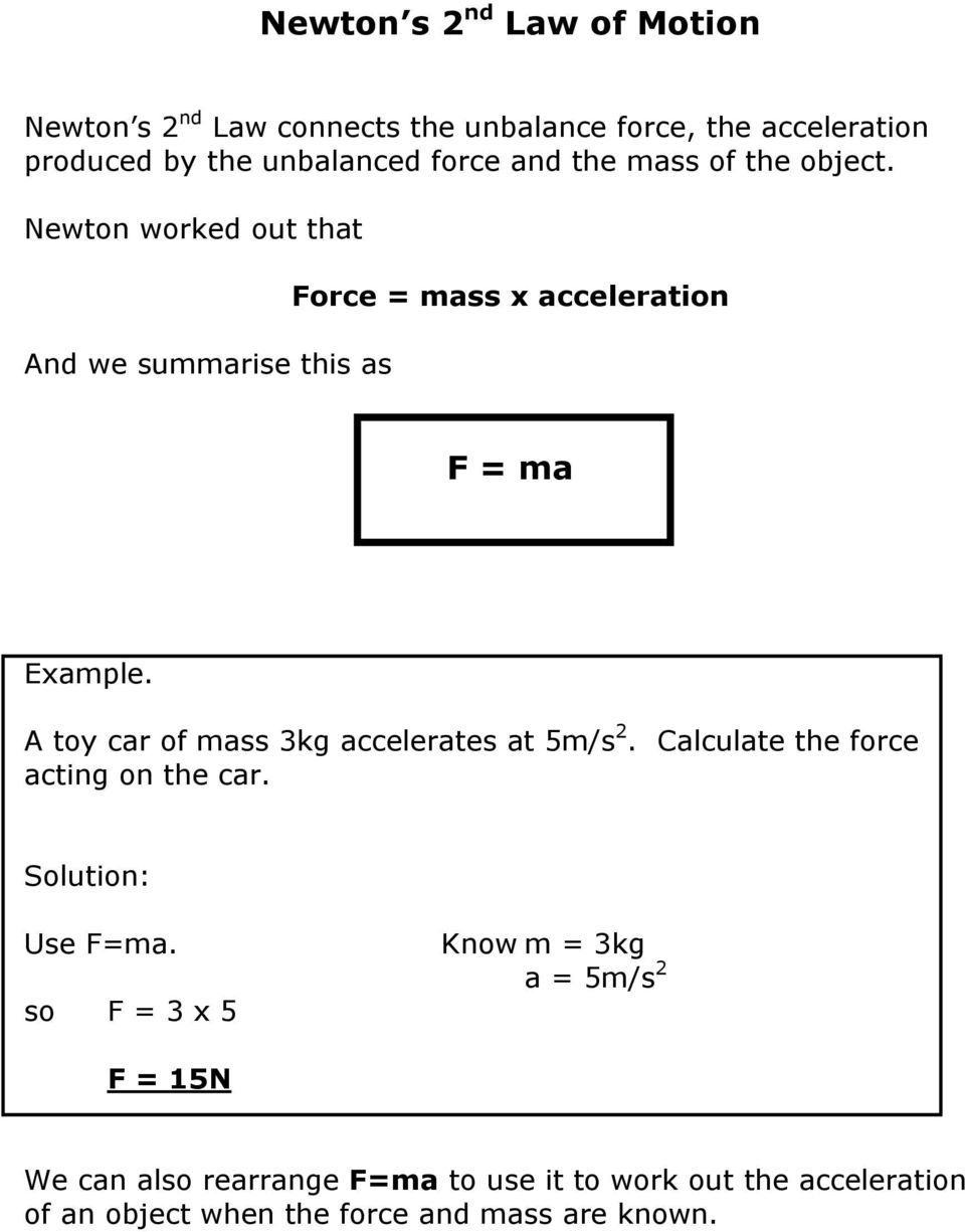 A toy car of mass 3kg accelerates at 5m/s 2. Calculate the force acting on the car. Solution: Use F=ma.