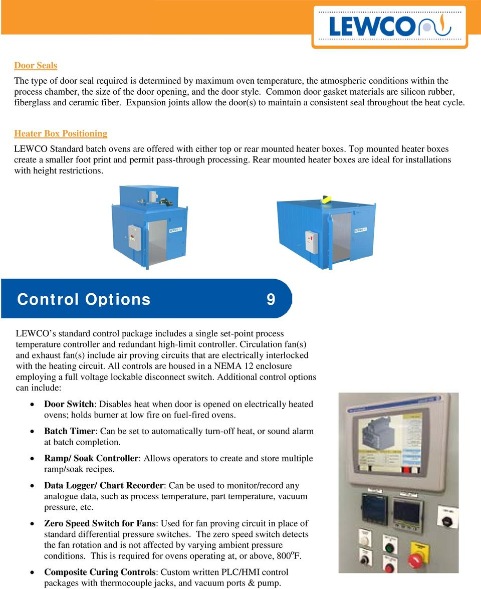 Heater Box Positioning LEWCO Standard batch ovens are offered with either top or rear mounted heater boxes. Top mounted heater boxes create a smaller foot print and permit pass-through processing.