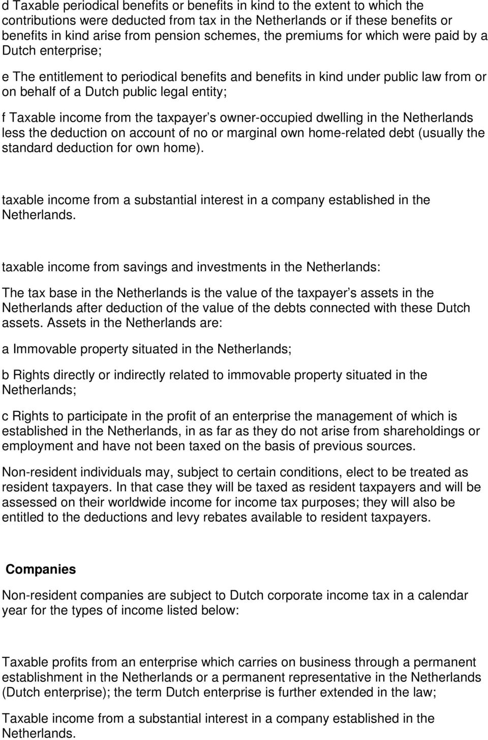 Taxable income from the taxpayer s owner-occupied dwelling in the Netherlands less the deduction on account of no or marginal own home-related debt (usually the standard deduction for own home).