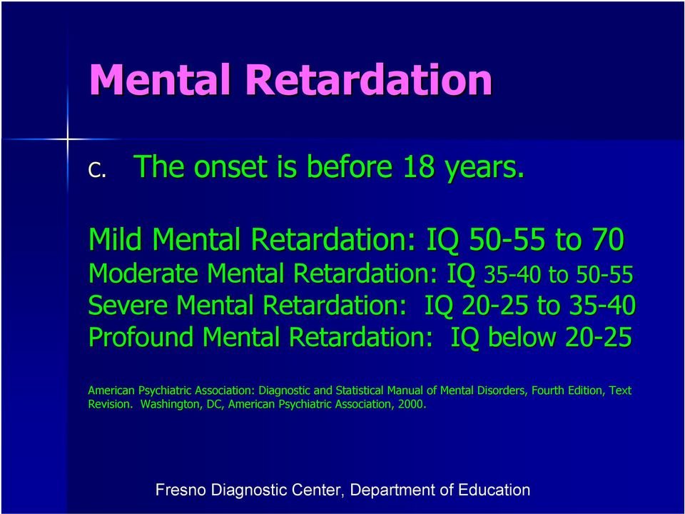 Mental Retardation: IQ 20-25 25 to 35-40 Profound Mental Retardation: IQ below 20-25 25 American