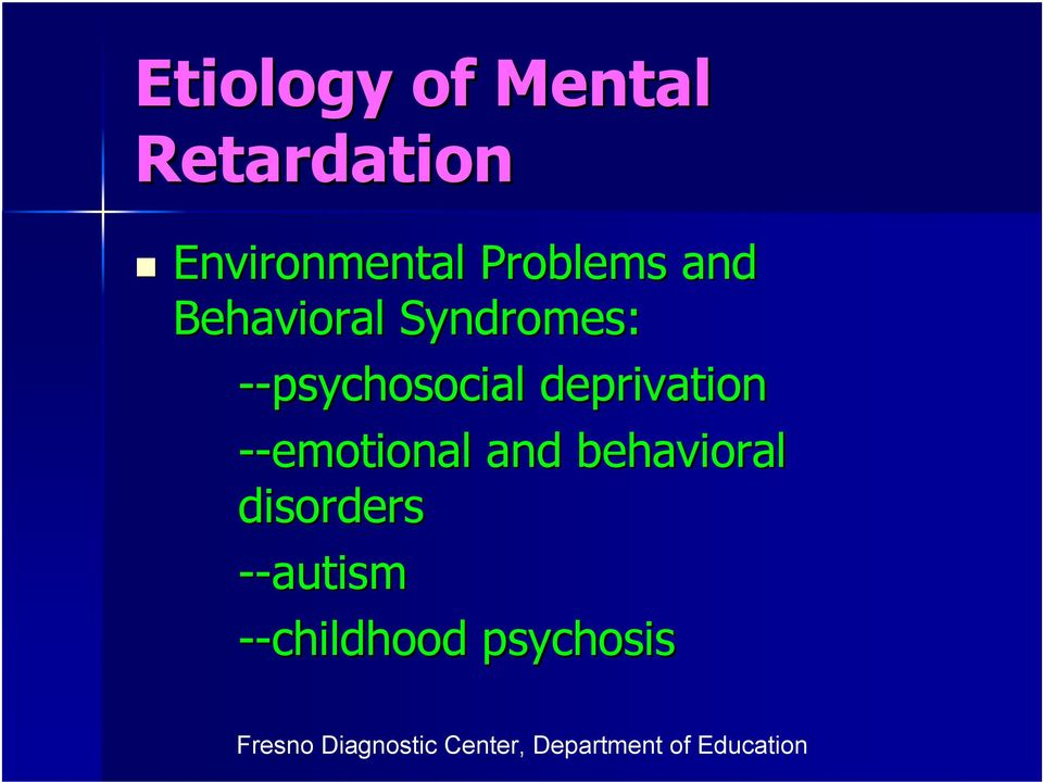 Syndromes: --psychosocial deprivation