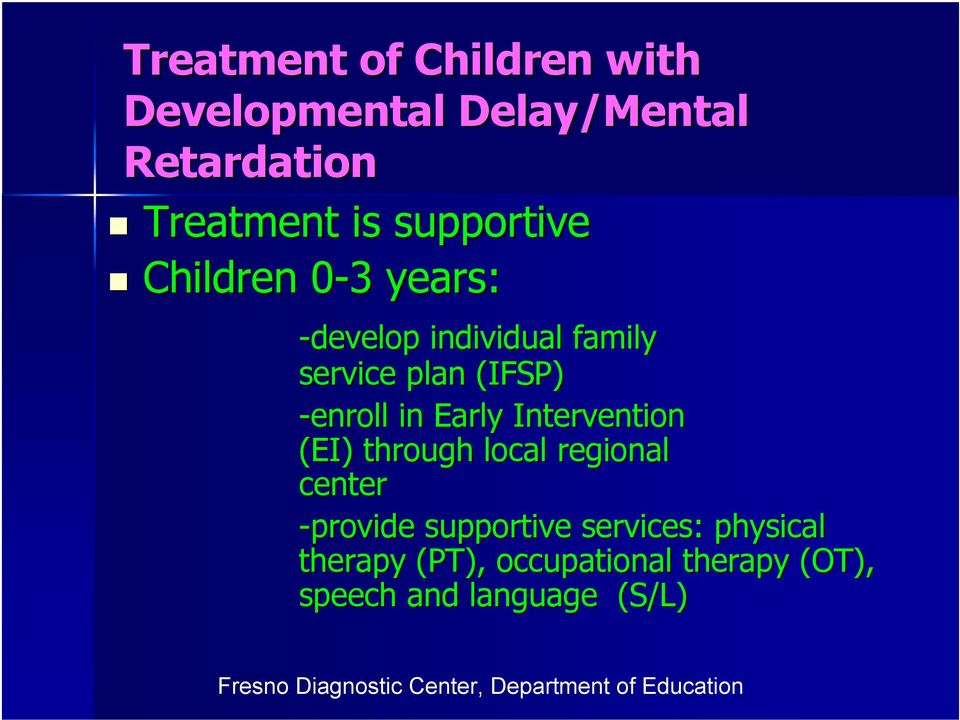 -enroll in Early Intervention (EI) through local regional center -provide