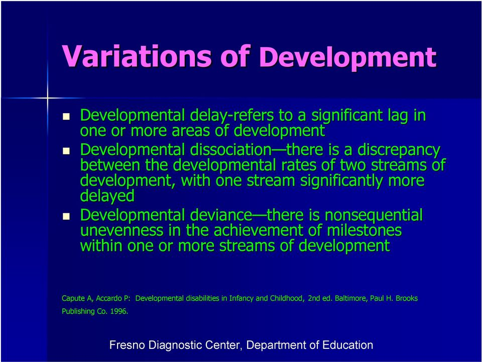 significantly more delayed Developmental deviance there is nonsequential unevenness in the achievement of milestones within one or