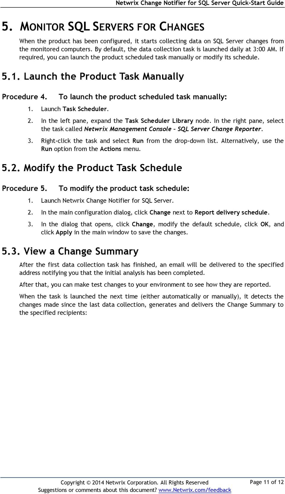 Launch the Product Task Manually Procedure 4. To launch the product scheduled task manually: 1. Launch Task Scheduler. 2. In the left pane, expand the Task Scheduler Library node.