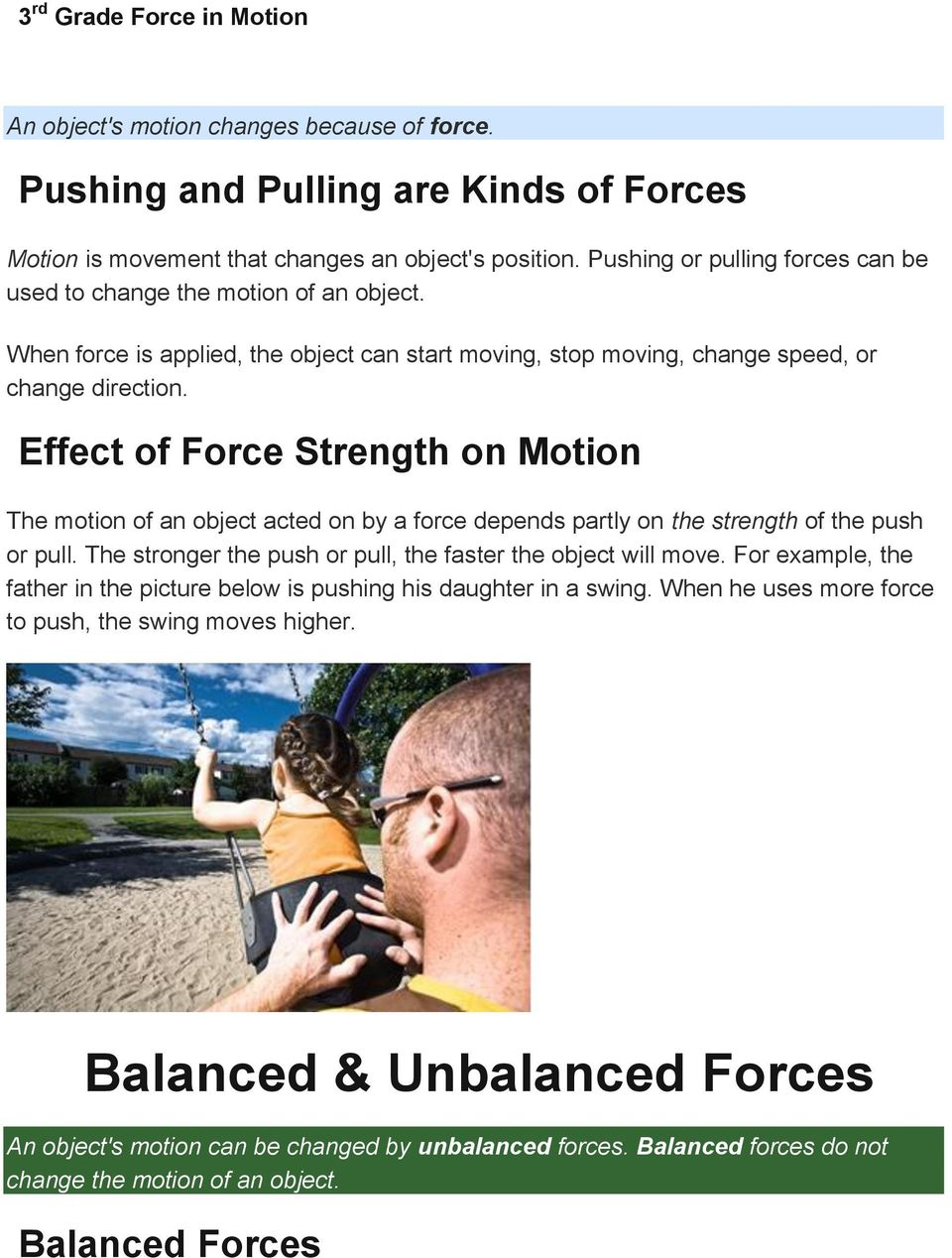 Effect of Force Strength on Motion The motion of an object acted on by a force depends partly on the strength of the push or pull. The stronger the push or pull, the faster the object will move.
