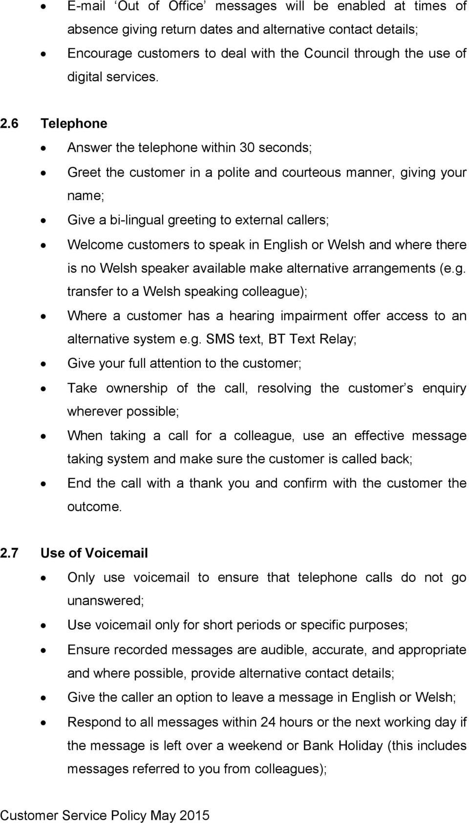 in English or Welsh and where there is no Welsh speaker available make alternative arrangements (e.g. transfer to a Welsh speaking colleague); Where a customer has a hearing impairment offer access to an alternative system e.