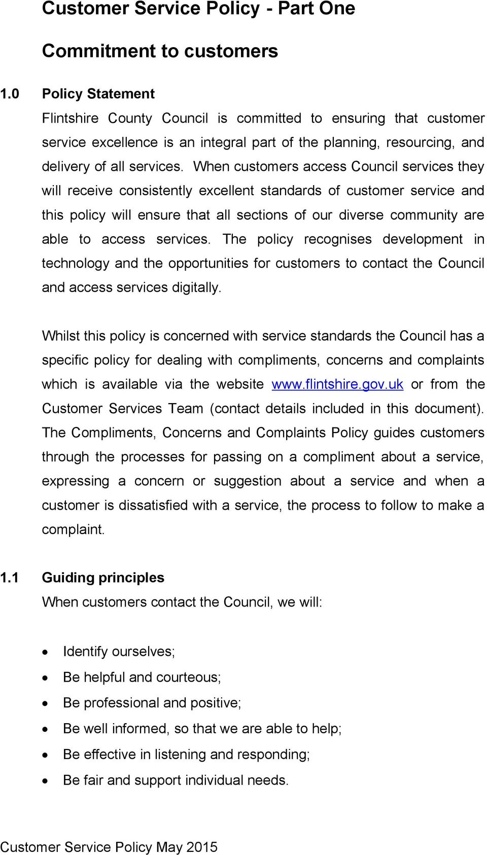 When customers access Council services they will receive consistently excellent standards of customer service and this policy will ensure that all sections of our diverse community are able to access
